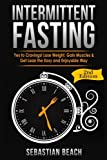 Intermittent Fasting: Yes To Cravings! Lose Weight, Gain Muscles & Get Lean the Easy and Enjoyable Way