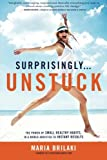 img - for Surprisingly...Unstuck: The Power of Small Healthy Habits, In a World Addicted to Instant Results book / textbook / text book