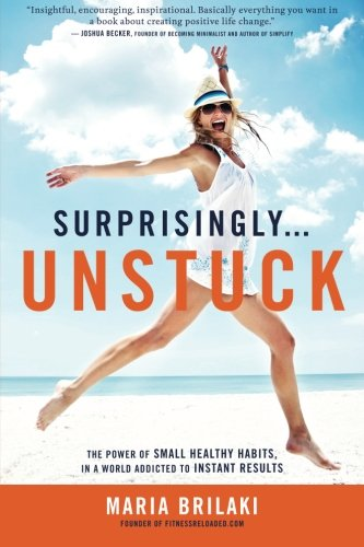 Surprisingly...Unstuck: The Power of Small Healthy Habits, In a World Addicted to Instant Results pdf epub