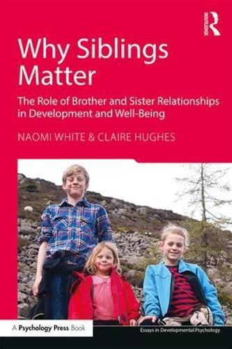 Why Siblings Matter: The Role of Brother and Sister Relationships in Development and Well-Being (Essays in Developmental Psychology) cover
