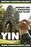 [ Yin Deficiency - Burnout and Exhaustion: What to Do! Clogstoun-Willmott, Jonathan N. ( Author ) ] { Paperback } 2014
