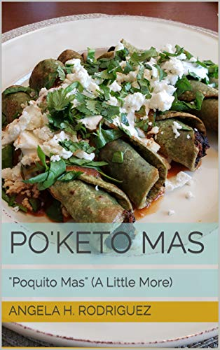 "Po'keto Mas: ""Poquito Mas"" (A Little More) by Angela H. Rodriguez"