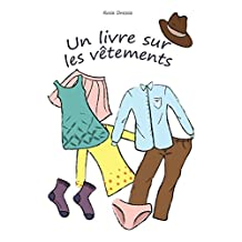 """Livre pour les enfants: """"Un livre sur les vêtements"""": (Concepts de base, L'apprentissage précoce) (French Edition)"""