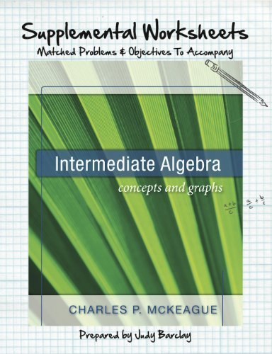 Download Supplemental Worksheets for McKeague's Intermediate Algebra (Concepts and Graphs Series) by Charles P. McKeague and Judy Barclay (2010-08-02) ebook