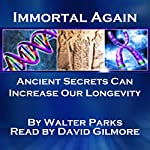 Immortal Again: Secrets of the Ancients | Walter Parks