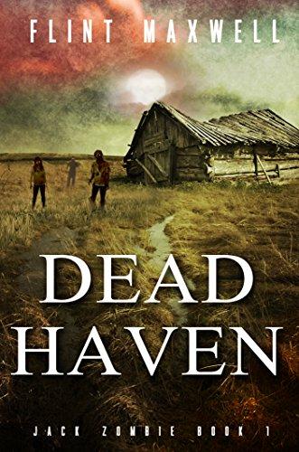 Dead Haven: A Zombie Novel (Jack Zombie Book 1) by [Maxwell, Flint]