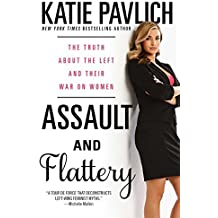 Assault and Flattery: The Truth About the Left and Their War on Women by Katie Pavlich (2015-03-03)