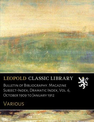 Bulletin of Bibliography. Magazine Subject-Index; Dramatic Index, Vol. 6, October 1909 to January 1912 ebook