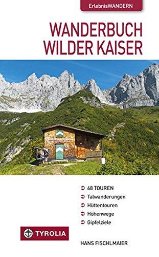 Wanderbuch Wilder Kaiser: Talwanderungen - Hüttentouren - Höhenwege - Gipfelziele Taschenbuch – 1. September 2016 Hans Fischlmaier Tyrolia 3702231218 Reiseführer Sport / Europa
