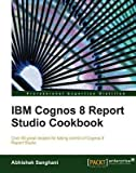 img - for [(IBM Cognos 8 Report Studio Cookbook * * )] [Author: Abhishek Sanghani] [May-2010] book / textbook / text book
