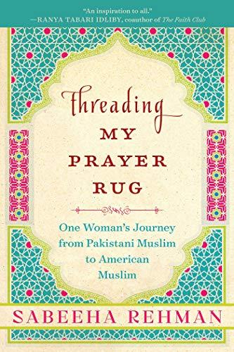 Threading My Prayer Rug: One Woman's Journey from Pakistani Muslim to American Muslim (Made Rugs Custom)