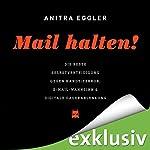 Mail halten! Die beste Selbstverteidigung gegen Handy-Terror, E-Mail-Wahnsinn & digitale Dauerablenkung | Anitra Eggler
