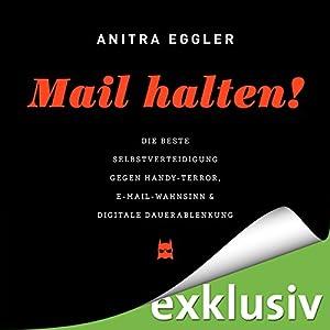 Mail halten! Die beste Selbstverteidigung gegen Handy-Terror, E-Mail-Wahnsinn & digitale Dauerablenkung Hörbuch