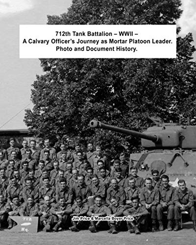 712th Tank Battalion - WWII A Calvary Officer's Journey as Mortar Platoon Leader. Photo and Document -