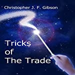 Tricks of the Trade: As Told in Three Monologues and Two Short Stories | Christopher J. F. Gibson