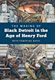 The Making of Black Detroit in the Age of Henry Ford, Beth Tompkins Bates, 0807835641