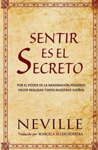 Sentir es el Secreto (Spanish Edition) [Neville Goddard - Marcela Allen Herrera] (Tapa Blanda)