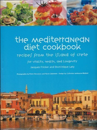 The Mediterranean Diet Cookbook: Recipes from the Island of Crete for Vitality, Health, and Longevity by Jacques Fricker, Dominque Laty