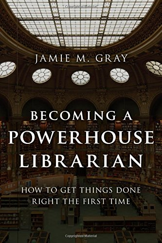 Becoming a Powerhouse Librarian: How to Get Things Done Right the First Time (Medical Library Association Books Series)
