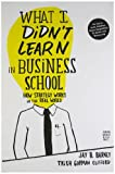 What I Didn't Learn in Business School: How Strategy Works in the Real World, Jay Barney, Trish Gorman Clifford, 1422157636