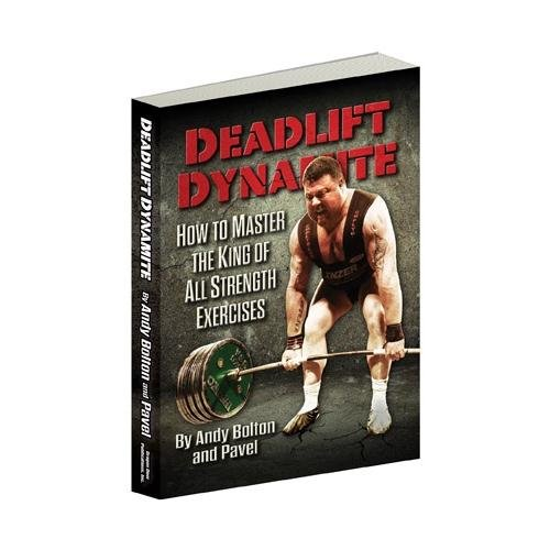 Deadlift Dynamite: How to Master the King of All Strength Exercises (Deadlift Dynamite)
