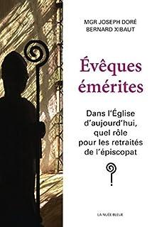 Evêques émérites : dans l'Eglise d'aujourd'hui, quel rôle pour les retraités de l'épiscopat ?, Doré, Joseph