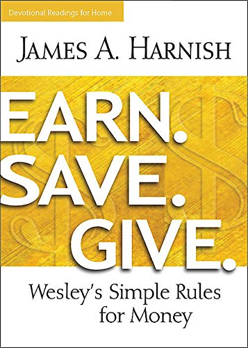 Earn. Save. Give. Devotional Readings for Home: Wesley's Simple Rules for Money ()