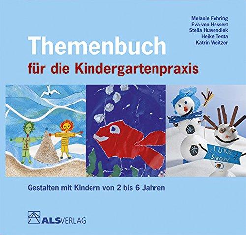 Themenbuch für die Kindergartenpraxis: Gestalten mit Kindern von 2 bis 6 Jahren (ALS-Studio-Reihe)