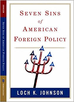 Book Seven Sins of American Foreign Policy (Great Questions in Politics Series) by Loch K Johnson (2006-05-25)