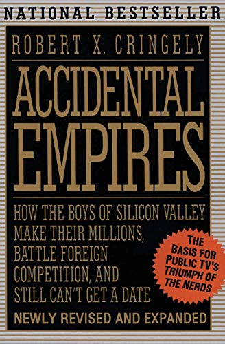 Accidental Empires: How the Boys of Silicon Valley Make Their Millions, Battle Foreign Competition, and Still Can't Get