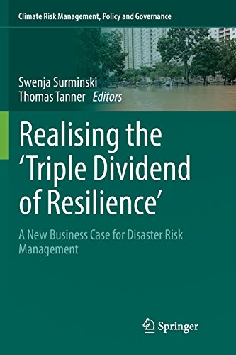 Realising the 'Triple Dividend of Resilience': A New Business Case for Disaster Risk Management