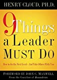 9 Things a Leader Must Do: How to Go to the Next Level--And Take Others With You, Dr. Henry Cloud, 1591454840