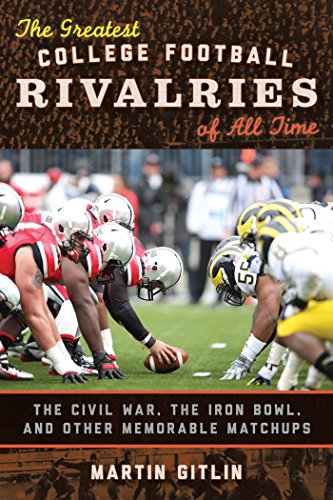 Download The Greatest College Football Rivalries of All Time: The Civil War, the Iron Bowl, and Other Memorable Matchups Pdf