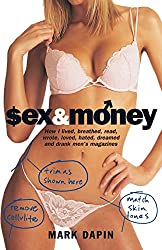 Sex and Money: How I lived, Breathed, Read, Wrote, Loved, Hated, Slept, Dreamed & Drank Men's Magazines: How I Lived, Breathed, Read, Wrote, Loved, Hated, Slept, Dreamed and Drank Men's Magazines