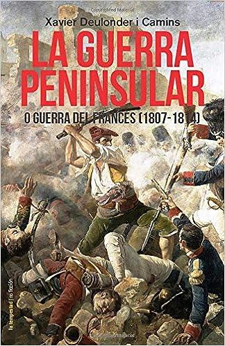 La Guerra Peninsular o Guerra del Francès (1807-1814 ...