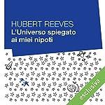 L'universo spiegato ai miei nipoti | Hubert Reeves