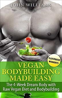 Vegan Bodybuilding: The 4-Week Dream Body with Raw Vegan Diet and Bodybuilding (Raw Vegan Bodybuilding) by [Williams, John]