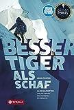 Besser Tiger als Schaf: Alex MacIntyre und die Geburt des Alpinstils im Himalaya. Ins Deutsche übersetzt und bearbeitet von Jochen Hemmleb