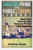 Lending Library For Prime Members: Best Tips How to Use Amazon Prime Membership (Amazon Prime, kindle library, kindle unlimited) (Internet, amazon services, echo) (Volume 1)