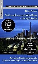 Geld verdienen mit WordPress - Quickstart: So nutzen Sie das kommerzielle Potenzial Ihres Blogs mit WooCommerce (German Edition)