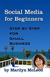 Social Media for Beginners: Step by Step for Small Business (Social Media for Small Business Series Book 1)