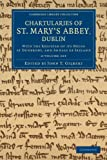 Chartularies of St. Mary's Abbey, Dublin 2 Volume Set : With the Register of Its House at Dunbrody, and Annals of Ireland, , 1108052258