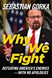 Book cover from Why We Fight: Defeating Americas Enemies - With No Apologies by Sebastian Gorka Ph.D.