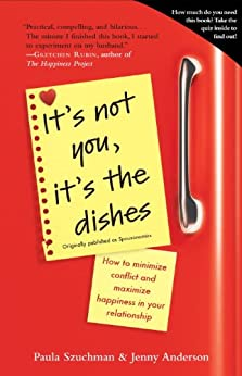 It's Not You, It's the Dishes (originally published as Spousonomics): How to Minimize Conflict and Maximize Happiness in Your Relationship by [Szuchman, Paula, Anderson, Jenny]