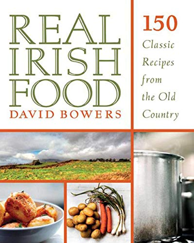 Real Irish Food: 150 Classic Recipes from the Old Country by [Bowers, David]