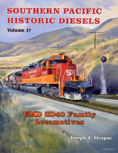 Southern Pacific Historic Diesels Volume 17: EMD SD40 Family Locomotives