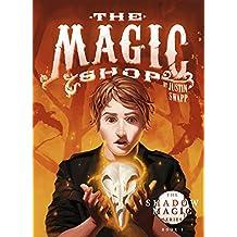 The Magic Shop: A Novel (The Shadow Magic Series Book 1)