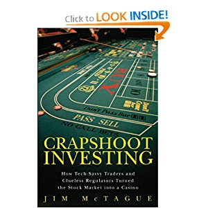 Crapshoot Investing: How Tech-Savvy Traders and Clueless Regulators Turned the Stock Market into a Casino Jim McTague