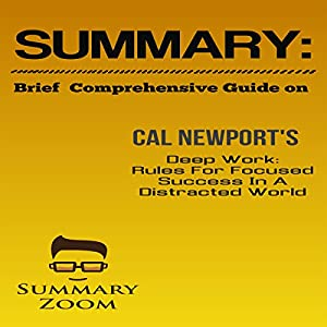 Brief Comprehensive Guide on Cal Newport's Deep Work: Rules for Focused Success in a Distracted World Audiobook