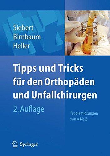 Tipps & Tricks für den Orthopäden und Unfallchirurgen: Problemlösungen von A bis Z (Tipps und Tricks)